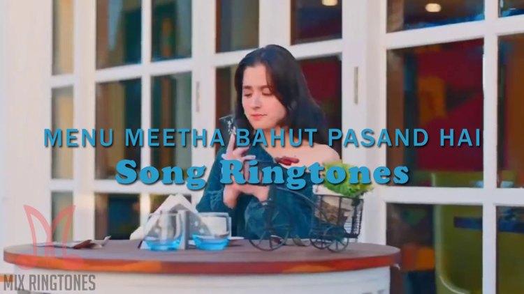Menu Meetha Bahut Pasand Hai Song Ringtone