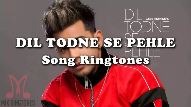 Dil Todne Se Pehle Mp3 Song Ringtone By Jass Manak Free Download for Mobile Phones