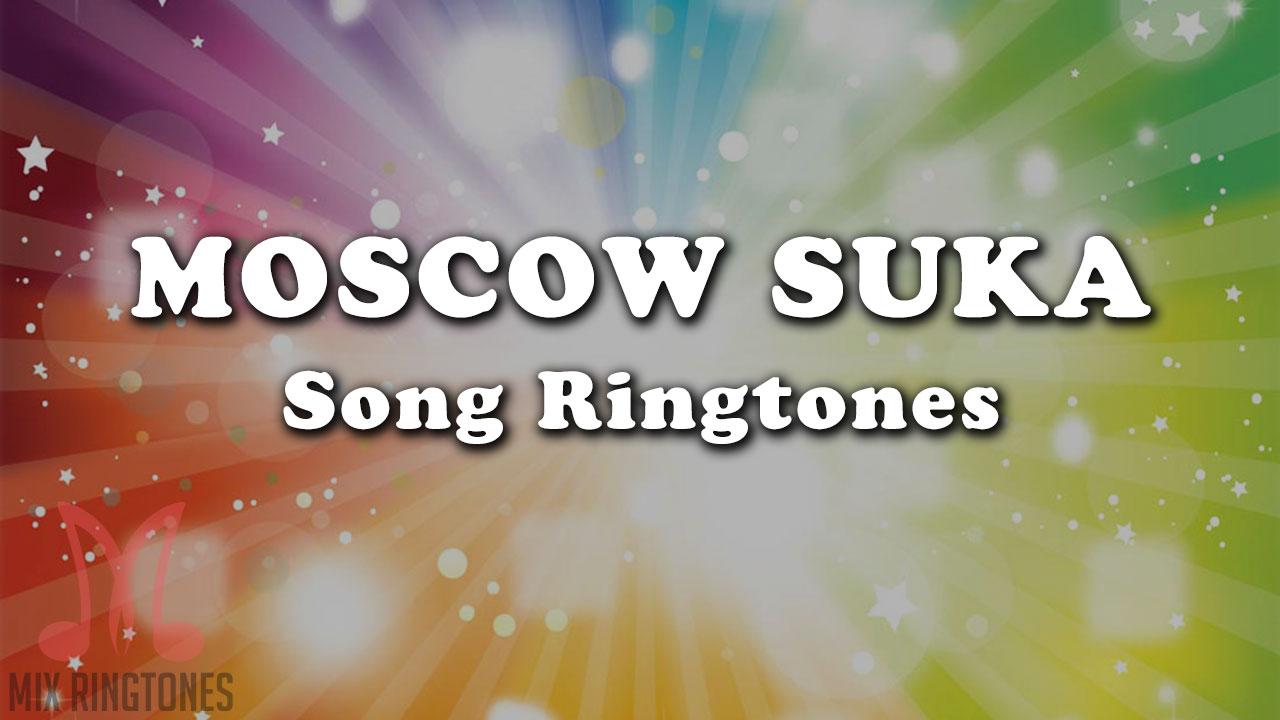 Moscow Suka Song Ringtone Download Mp3 Ringtones Free Download For Mobile Mixringtones