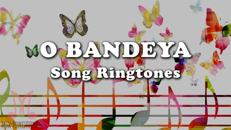 O Bandeya Mp3 Song Ringtone By Chetan Free Download for Mobile Phones