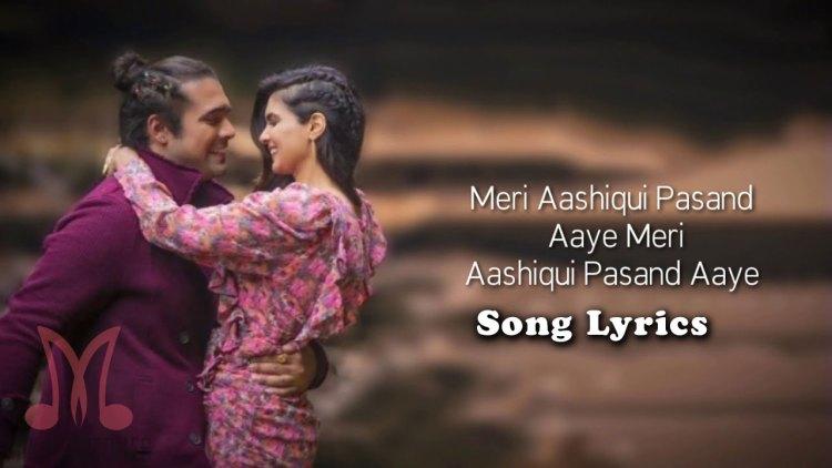 Meri Aashiqui Pasand Aaye Song Lyrics
