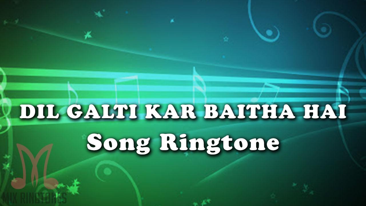 Dil Galti Kar Baitha Hai Song Ringtone By Aditya Abhilash
