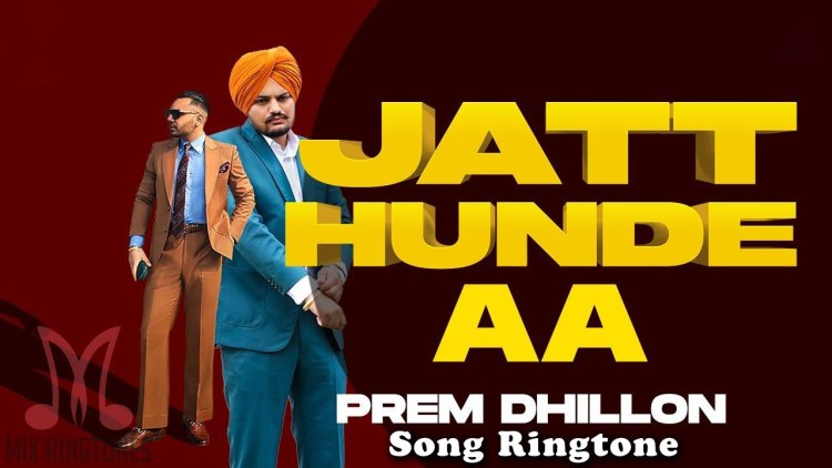 Jatt Hunde aa Song Ringtone - Sidhu Moose Wala And Prem Dhillon