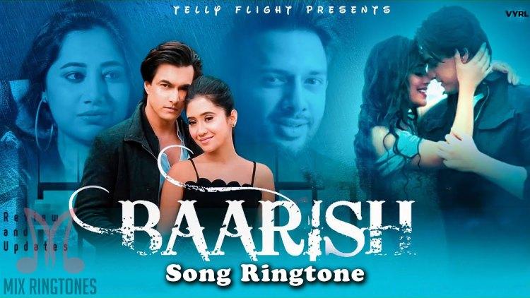 Baarish Song Ringtone By Payal Dev And Stebin Ben