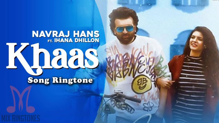 Khaas Song Ringtone By Navraj Hans