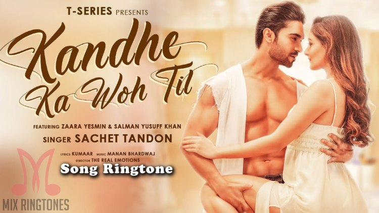 Kandhe Ka Woh Til Song Ringtone By Sachet Tandon
