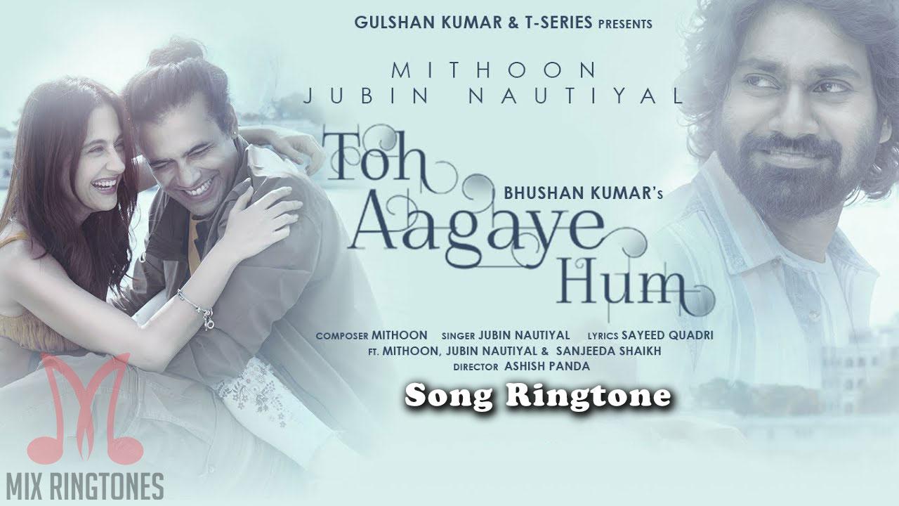 Toh Aa Gaye Hum Song Ringtone By Jubin Nautiyal