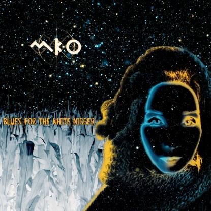 MK-O • Blues for the White N***r