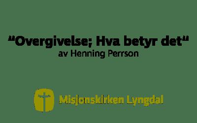 """""""Overgivelse; Hva betyr det"""" av Henning Persson"""