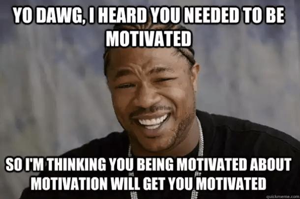 Xzibit Meme Motivation