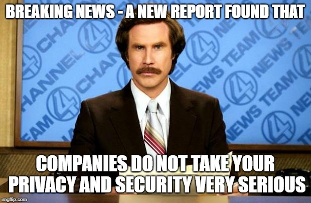 Breaking news - companies do not care about your security or privacy