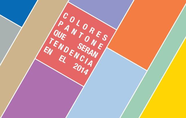 Colores Pantone que serán tendencia en el 2014