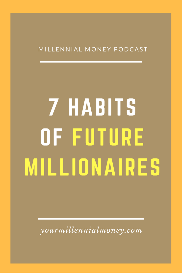7 Habits Of Future Millionaires Millennial Money Podcast