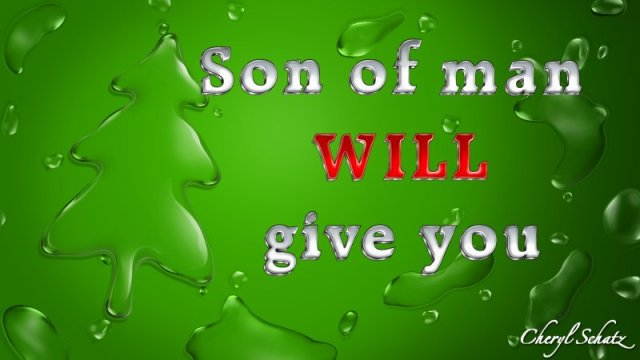 Son of Man WILL give