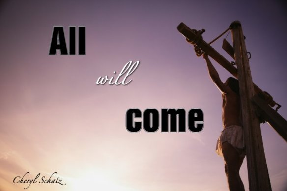 All will Come on The Giving Blog by Cheryl Schatz