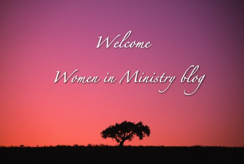 Welcome to Women in Ministry blog by Cheryl Schatz