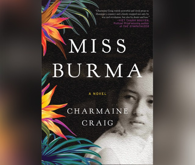 Miss Burma A Novel By Charmaine Craig Is Published By Grove Press