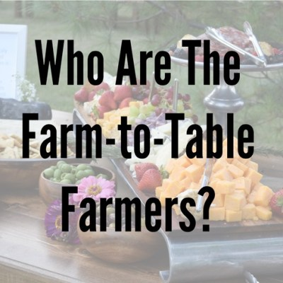 Who Are The Farm-To-Table Farmers?