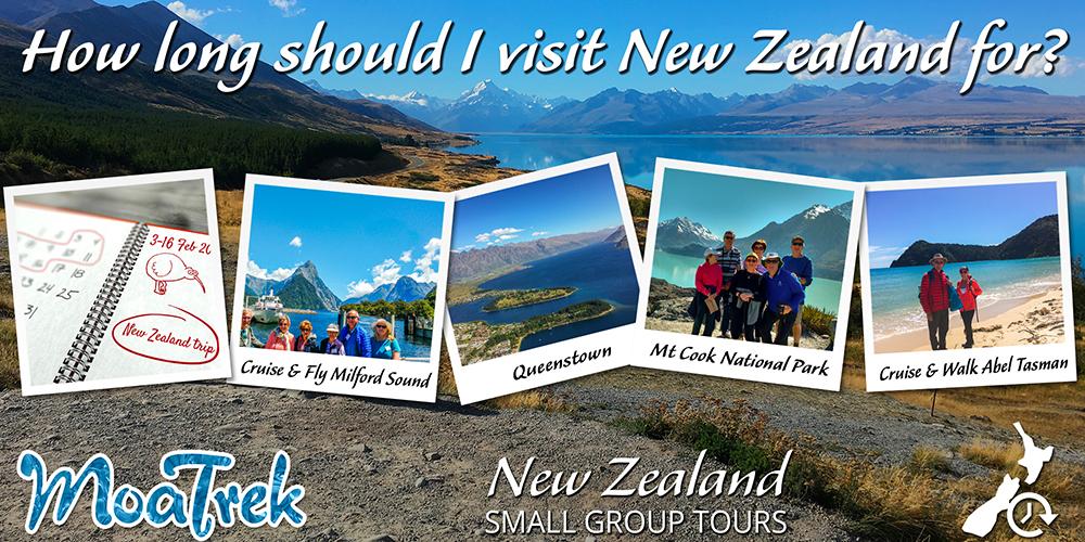 How Long Should I Visit New Zealand For Moatrek Tours