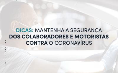 Dicas para manter a segurança dos seus colaboradores e motoristas contra o Covid-19