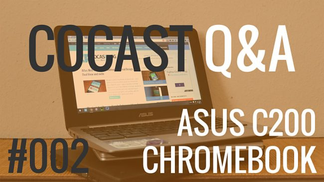 CoCast Q&A ASUS C200 Chromebook