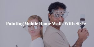 Painting Mobile Home Walls With Style