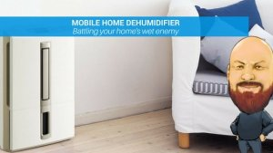 Mobile Home Dehumidifier: Battling Your Homes Wet Enemy
