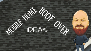 Mobile Home Roof Over Ideas | A Great Upgrade To Your Home