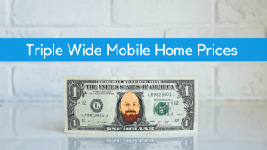 Triple Wide Mobile Home Prices: For Buying Or Selling