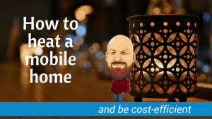 How To Heat A Mobile Home And Be Cost-Efficient At The Same Time