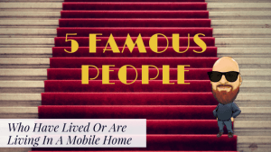 5 Famous People Who Have Lived Or Are Living In A Mobile Home