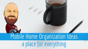Mobile Home Organization Ideas | A Place For Everything