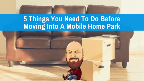 """Featured image for """"5 Things You Need To Do Before Moving Into A Mobile Home Park"""" blog post"""
