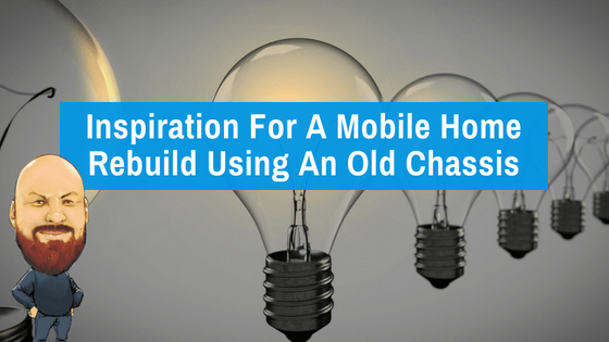 """Featured image for """"Inspiration For A Mobile Home Rebuild Using An Old Chassis"""" blog post"""