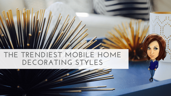 """Featured image for """"The Trendiest Mobile Home Decorating Styles & How To Achieve The Look"""" blog post"""