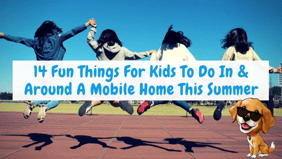 "Featured image for ""14 Fun Things For Kids To Do In & Around A Mobile Home This Summer"" blog post"