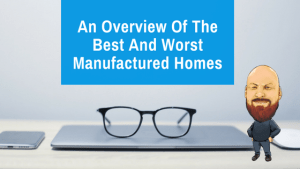 An Overview Of The Best And Worst Manufactured Homes