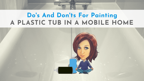 Do's And Don'ts For Painting A Plastic Tub In A Mobile Home