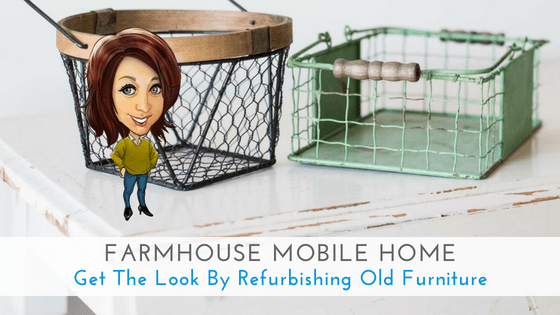 """Featured image for """"Farmhouse Mobile Home: Get The Look By Refurbishing Old Furniture"""" blog post"""