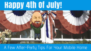 """Featured image for """"Happy 4th Of July: A Few After-Party Tips For Your Mobile Home!"""" blog post"""