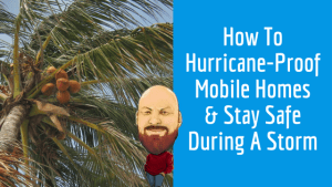 """Featured image for """"How To Hurricane-Proof Mobile Homes & Stay Safe During A Storm"""" blog post"""