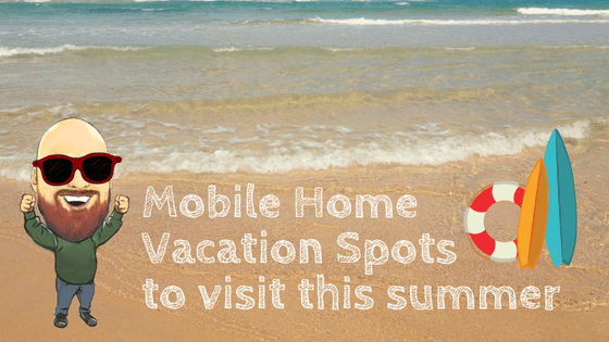 """Featured image for """"Mobile Home Vacation Spots To Visit This Summer"""" blog post"""