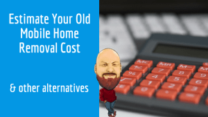 """Featured image for """"Estimate Your Old Mobile Home Removal Cost & Other Alternatives"""" blog post"""