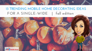 """Featured image for """"13 Trending Mobile Home Decorating Ideas For A Single Wide - Fall Edition"""" blog post"""