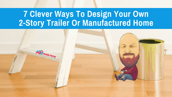 """Featured image for """"7 Clever Ways To Design Your Own 2-Story Trailer Or Manufactured Home"""" blog post"""