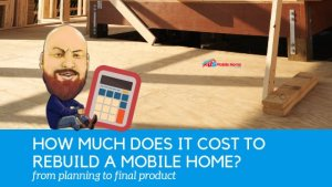 How Much Does It Cost To Rebuild A Mobile Home? From Planning To Final Product