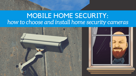 """Featured image for """"Mobile Home Security: How To Choose And Install Home Security Cameras"""" blog post"""