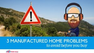 3 Manufactured Home Problems To Avoid Before You Buy