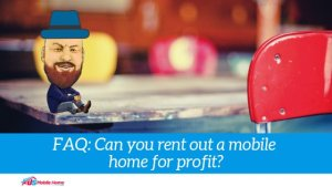 FAQ: Can You Rent Out A Mobile Home For Profit?