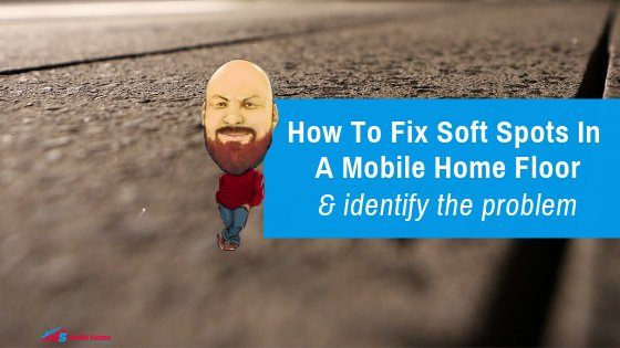 "Featured image for ""How To Fix Soft Spots In A Mobile Home Floor & Identify The Problem"" blog post"